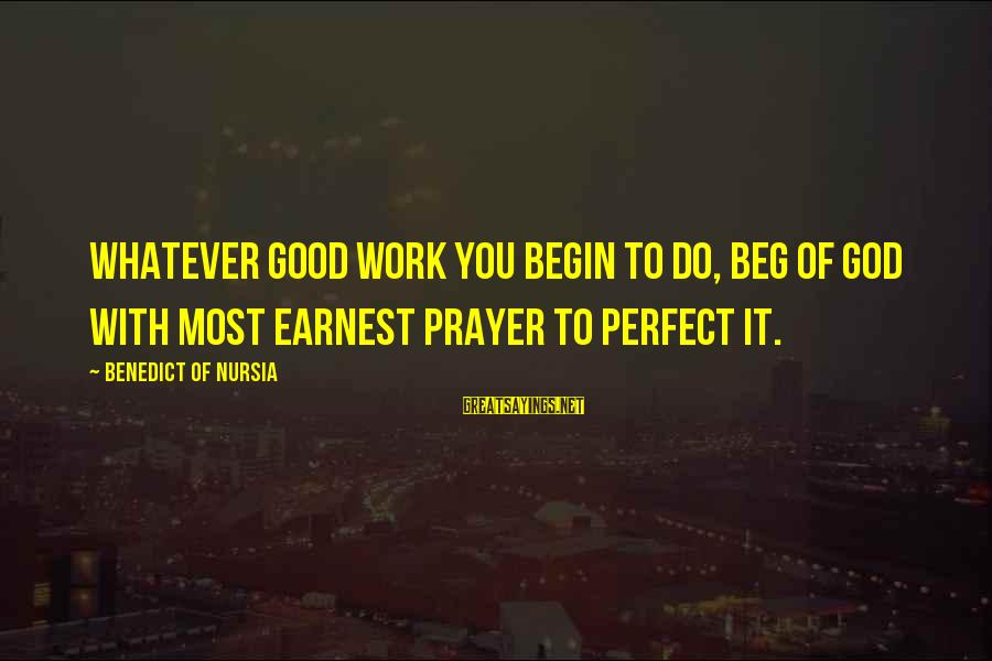 Black Knight Funny Sayings By Benedict Of Nursia: Whatever good work you begin to do, beg of God with most earnest prayer to