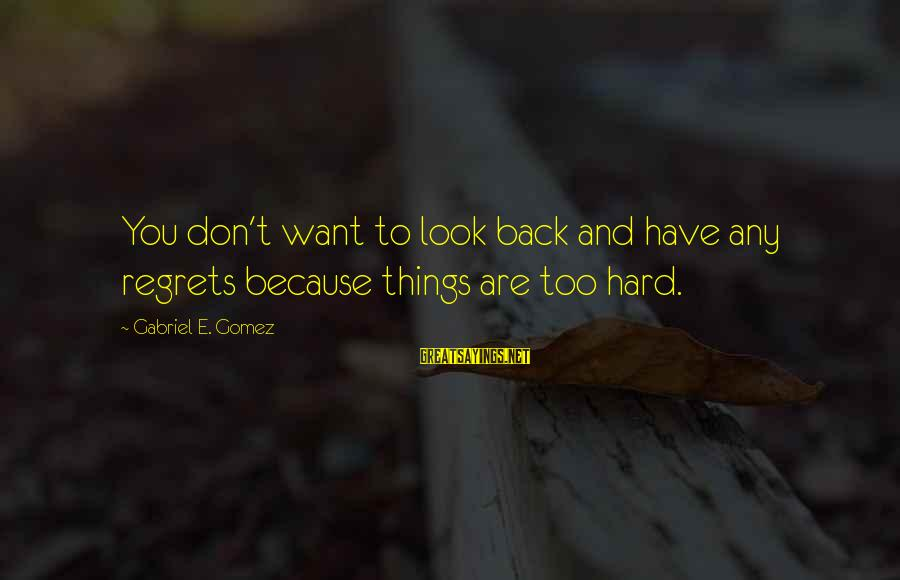 Black Knight Funny Sayings By Gabriel E. Gomez: You don't want to look back and have any regrets because things are too hard.