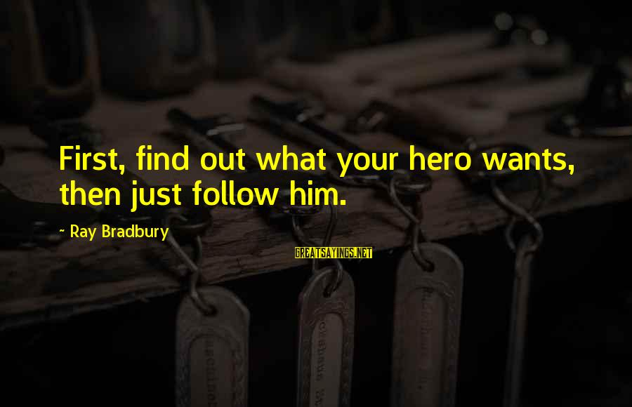 Black Knight Funny Sayings By Ray Bradbury: First, find out what your hero wants, then just follow him.