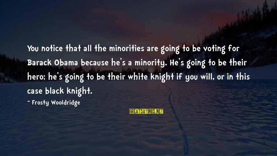 Black Minority Sayings By Frosty Wooldridge: You notice that all the minorities are going to be voting for Barack Obama because