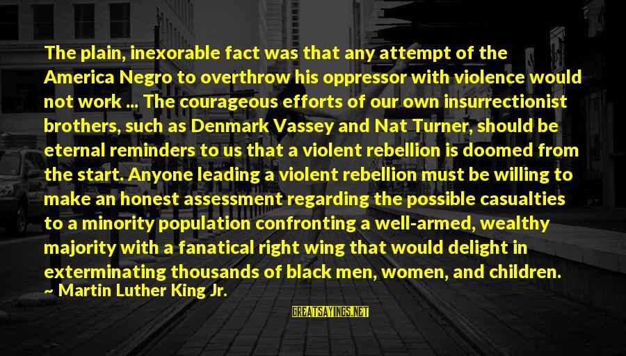 Black Minority Sayings By Martin Luther King Jr.: The plain, inexorable fact was that any attempt of the America Negro to overthrow his