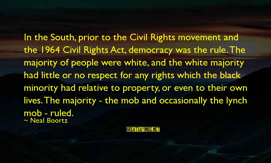 Black Minority Sayings By Neal Boortz: In the South, prior to the Civil Rights movement and the 1964 Civil Rights Act,