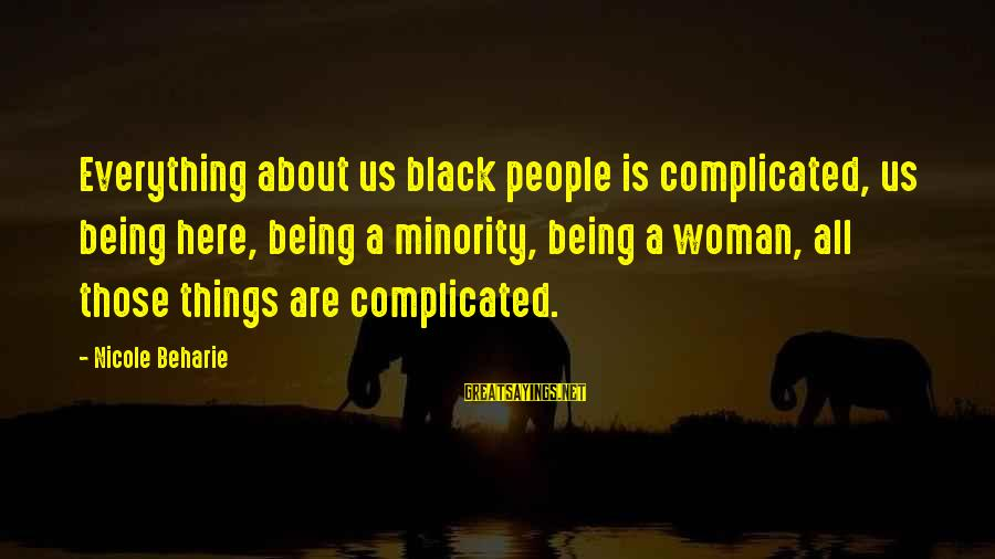 Black Minority Sayings By Nicole Beharie: Everything about us black people is complicated, us being here, being a minority, being a