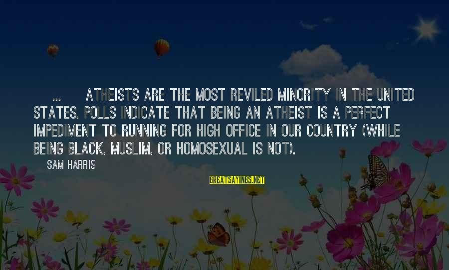 Black Minority Sayings By Sam Harris: [ ... ] atheists are the most reviled minority in the United States. Polls indicate