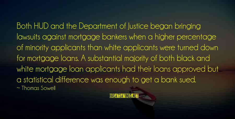 Black Minority Sayings By Thomas Sowell: Both HUD and the Department of Justice began bringing lawsuits against mortgage bankers when a