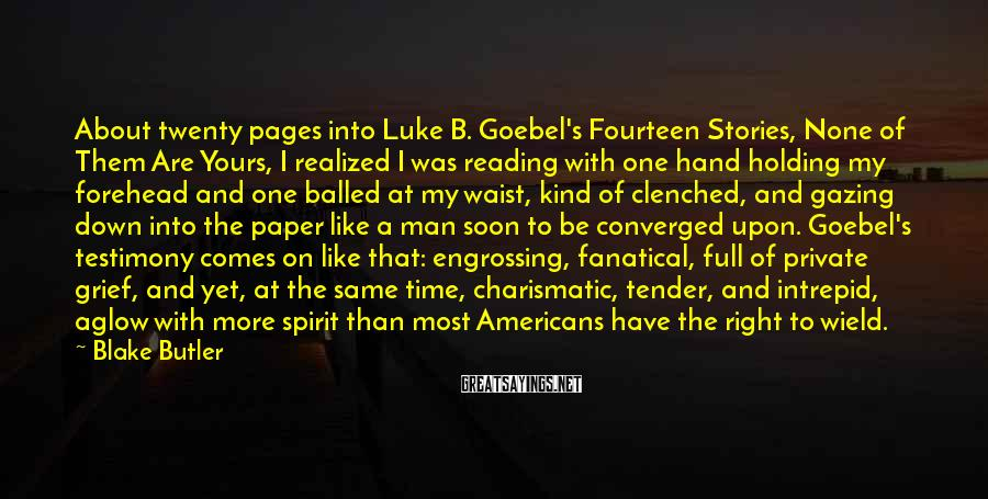 Blake Butler Sayings: About twenty pages into Luke B. Goebel's Fourteen Stories, None of Them Are Yours, I
