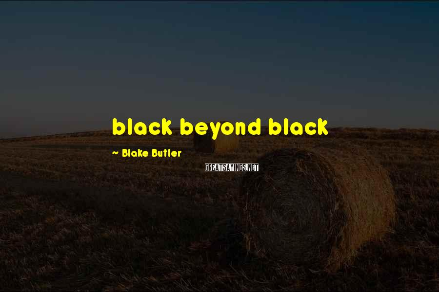 Blake Butler Sayings: black beyond black