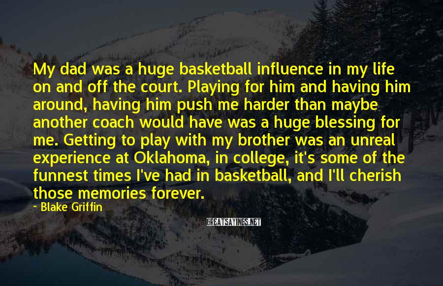 Blake Griffin Sayings: My dad was a huge basketball influence in my life on and off the court.