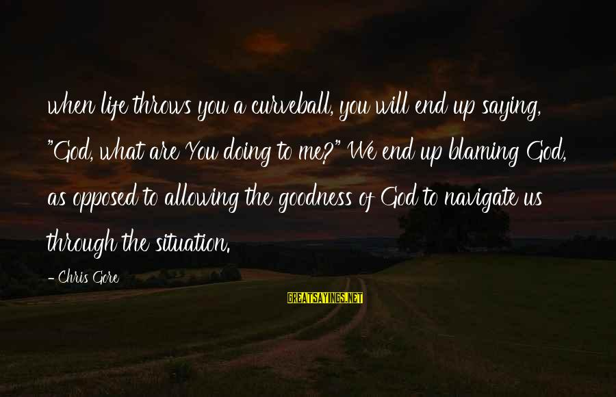 """Blaming God Sayings By Chris Gore: when life throws you a curveball, you will end up saying, """"God, what are You"""