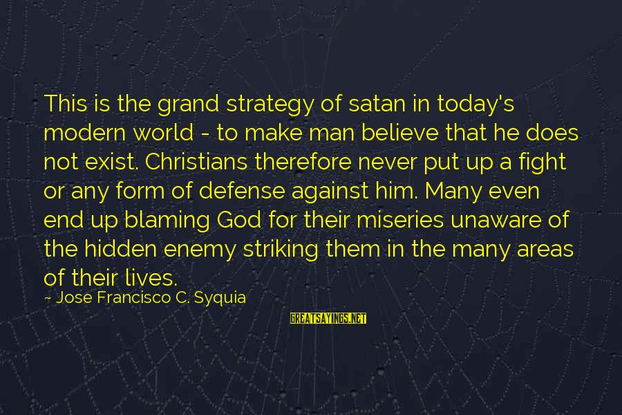 Blaming God Sayings By Jose Francisco C. Syquia: This is the grand strategy of satan in today's modern world - to make man