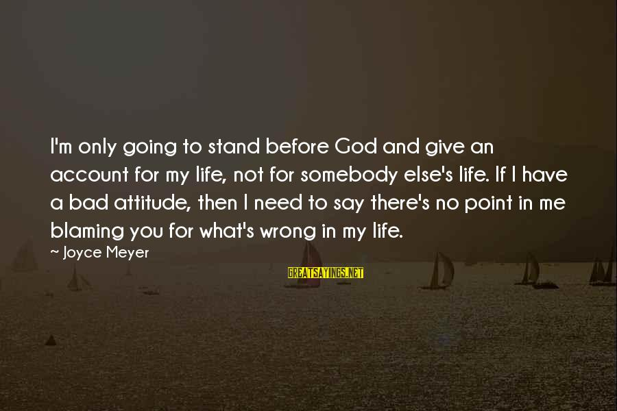 Blaming God Sayings By Joyce Meyer: I'm only going to stand before God and give an account for my life, not