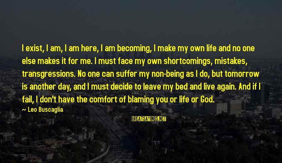 Blaming God Sayings By Leo Buscaglia: I exist, I am, I am here, I am becoming, I make my own life