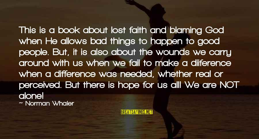 Blaming God Sayings By Norman Whaler: This is a book about lost faith and blaming God when He allows bad things