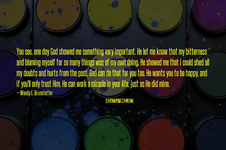Blaming God Sayings By Wanda E. Brunstetter: You see, one day God showed me something very important. He let me know that