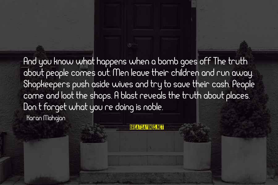 Blast Off Sayings By Karan Mahajan: And you know what happens when a bomb goes off? The truth about people comes