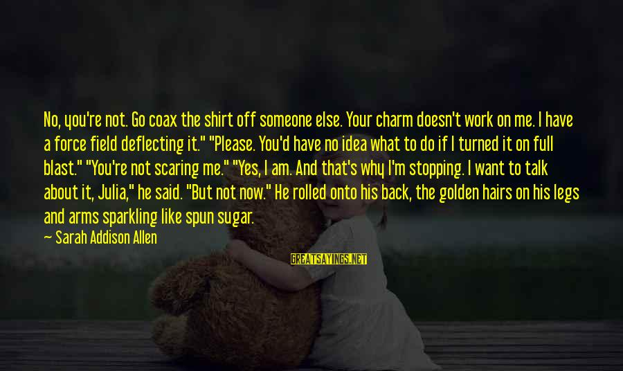 Blast Off Sayings By Sarah Addison Allen: No, you're not. Go coax the shirt off someone else. Your charm doesn't work on