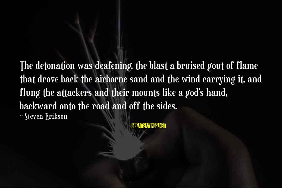 Blast Off Sayings By Steven Erikson: The detonation was deafening, the blast a bruised gout of flame that drove back the