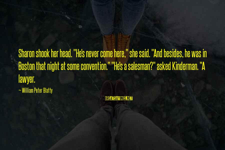 """Blatty's Sayings By William Peter Blatty: Sharon shook her head. """"He's never come here,"""" she said. """"And besides, he was in"""