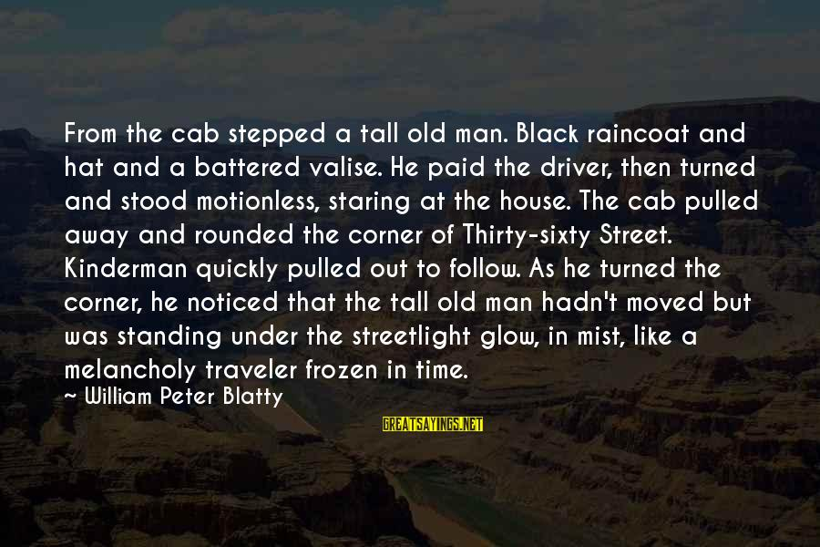 Blatty's Sayings By William Peter Blatty: From the cab stepped a tall old man. Black raincoat and hat and a battered