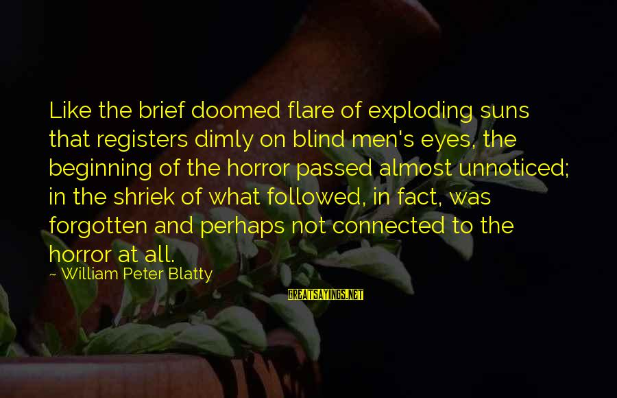 Blatty's Sayings By William Peter Blatty: Like the brief doomed flare of exploding suns that registers dimly on blind men's eyes,