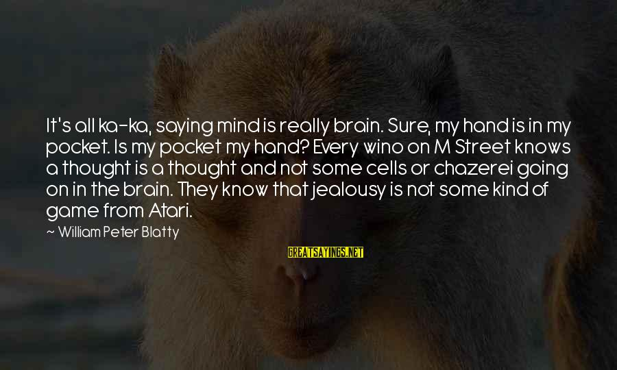 Blatty's Sayings By William Peter Blatty: It's all ka-ka, saying mind is really brain. Sure, my hand is in my pocket.