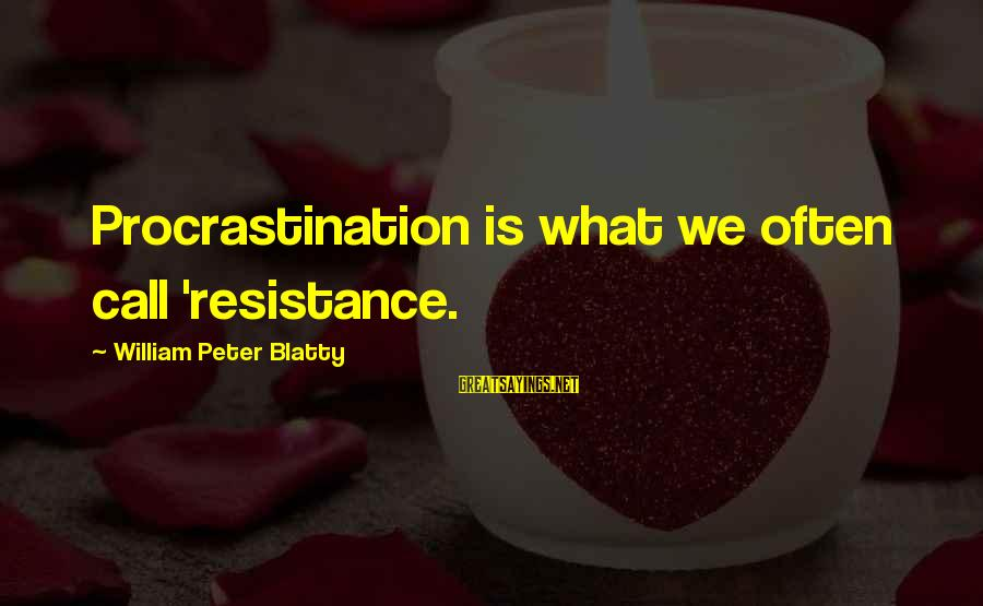 Blatty's Sayings By William Peter Blatty: Procrastination is what we often call 'resistance.