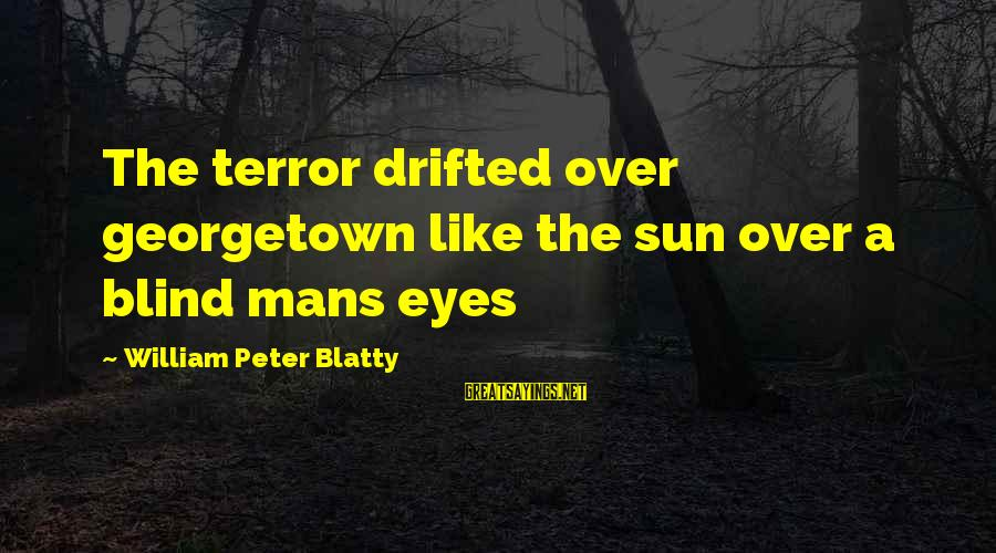 Blatty's Sayings By William Peter Blatty: The terror drifted over georgetown like the sun over a blind mans eyes