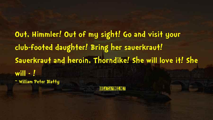 Blatty's Sayings By William Peter Blatty: Out, Himmler! Out of my sight! Go and visit your club-footed daughter! Bring her sauerkraut!