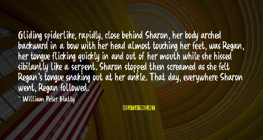Blatty's Sayings By William Peter Blatty: Gliding spiderlike, rapidly, close behind Sharon, her body arched backward in a bow with her