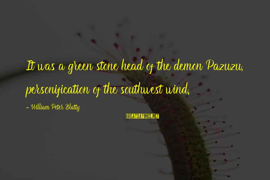 Blatty's Sayings By William Peter Blatty: It was a green stone head of the demon Pazuzu, personification of the southwest wind.