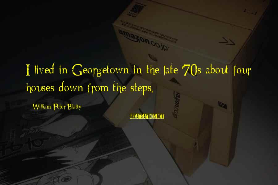 Blatty's Sayings By William Peter Blatty: I lived in Georgetown in the late '70s about four houses down from the steps.