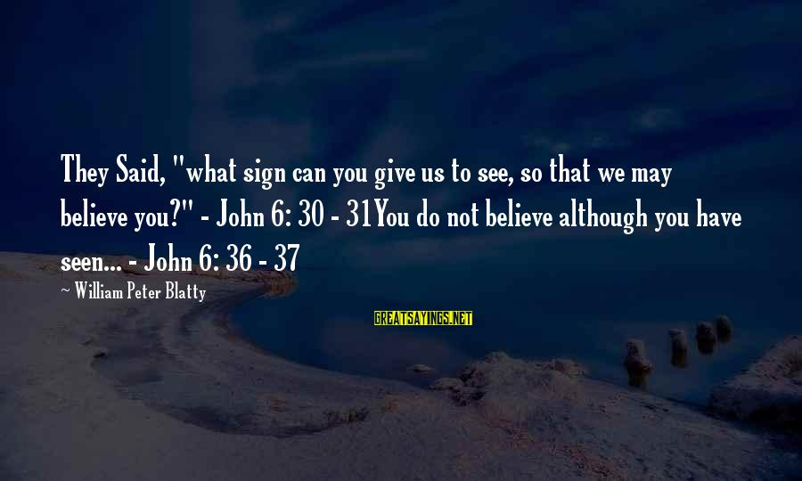 """Blatty's Sayings By William Peter Blatty: They Said, """"what sign can you give us to see, so that we may believe"""