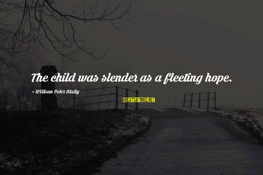 Blatty's Sayings By William Peter Blatty: The child was slender as a fleeting hope.