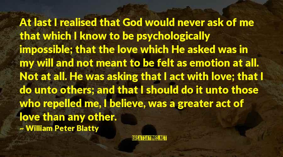 Blatty's Sayings By William Peter Blatty: At last I realised that God would never ask of me that which I know