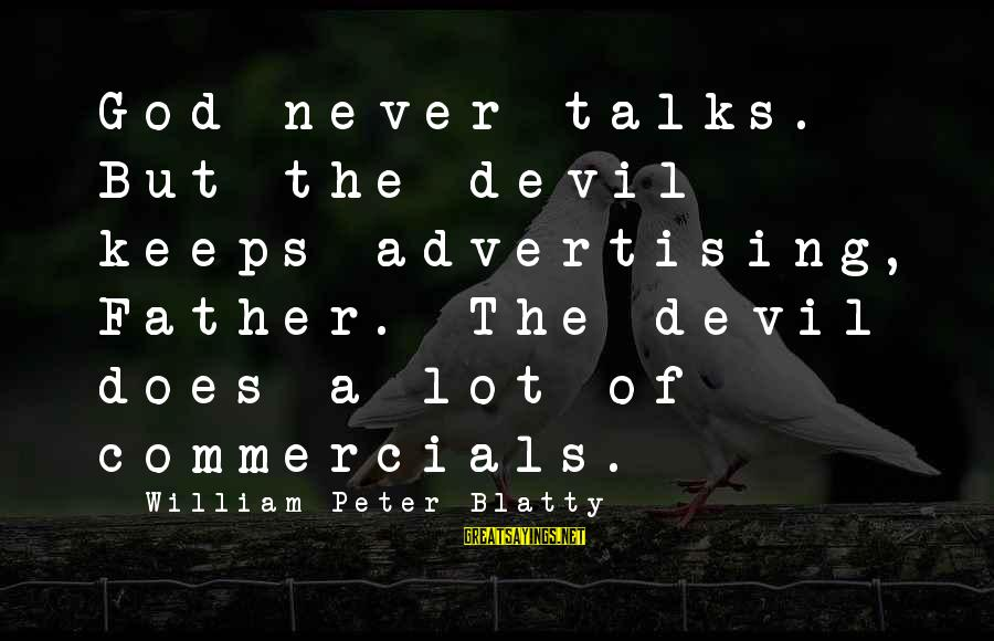 Blatty's Sayings By William Peter Blatty: God never talks. But the devil keeps advertising, Father. The devil does a lot of