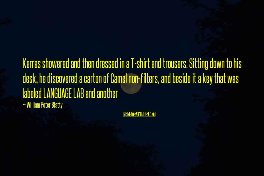 Blatty's Sayings By William Peter Blatty: Karras showered and then dressed in a T-shirt and trousers. Sitting down to his desk,