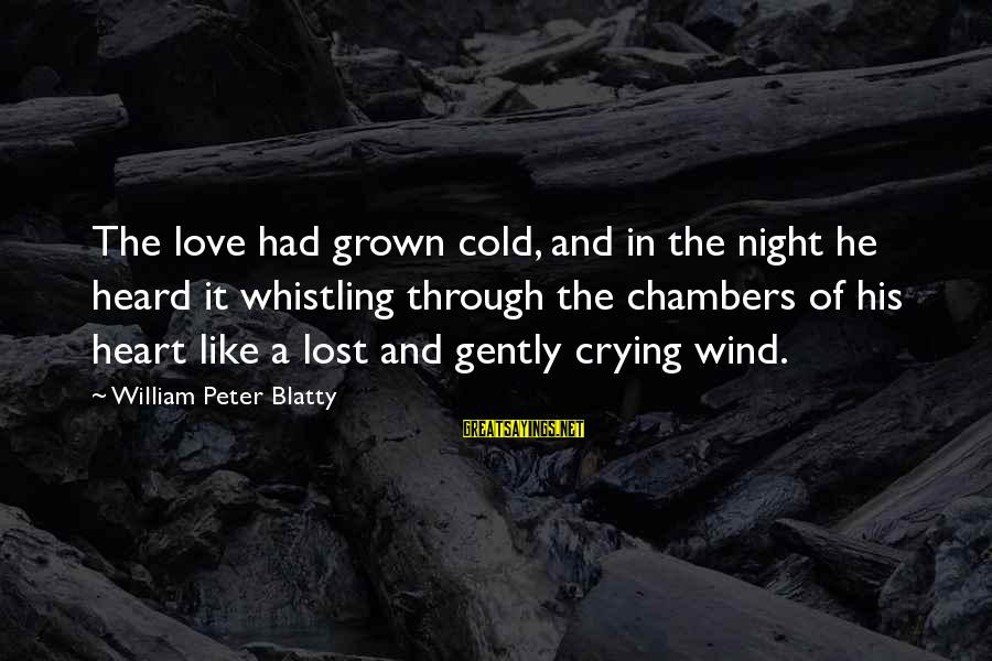 Blatty's Sayings By William Peter Blatty: The love had grown cold, and in the night he heard it whistling through the