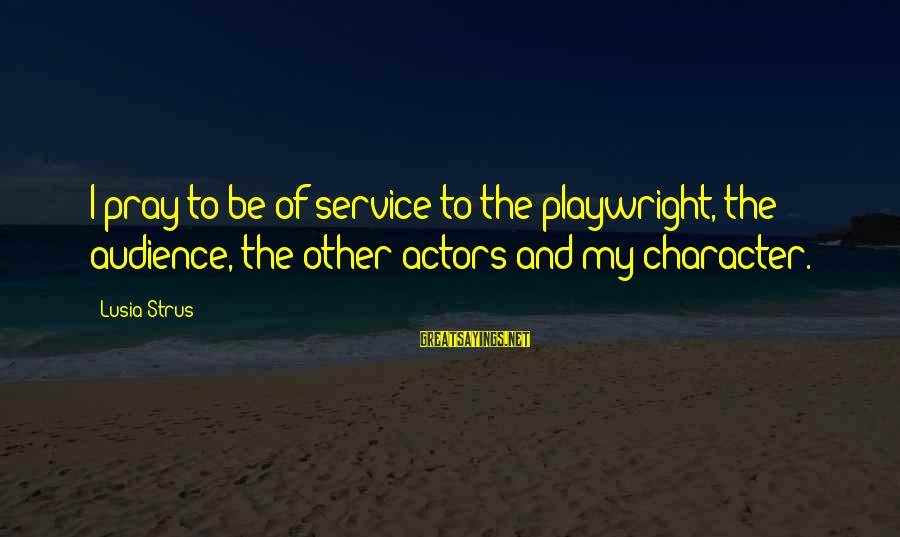 Bleak House Memorable Sayings By Lusia Strus: I pray to be of service to the playwright, the audience, the other actors and