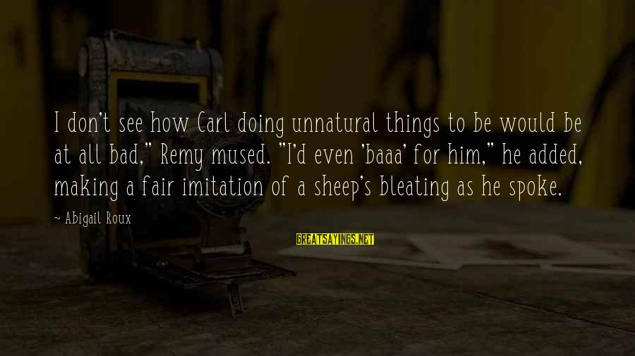 Bleating Sayings By Abigail Roux: I don't see how Carl doing unnatural things to be would be at all bad,""