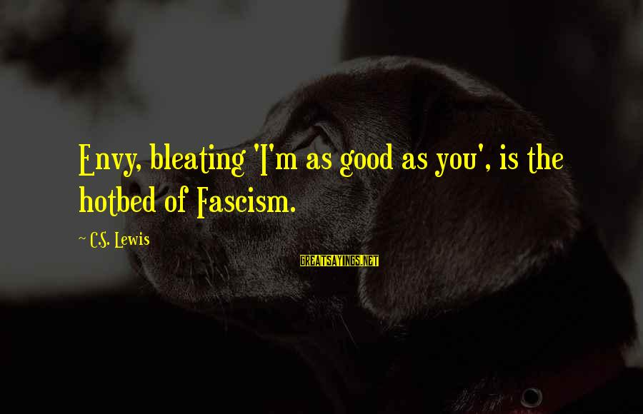 Bleating Sayings By C.S. Lewis: Envy, bleating 'I'm as good as you', is the hotbed of Fascism.