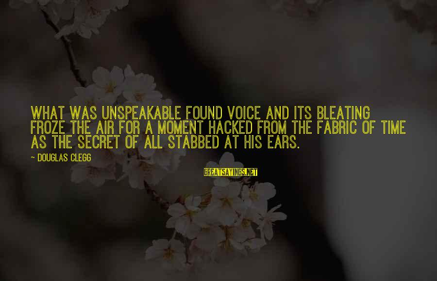 Bleating Sayings By Douglas Clegg: What was unspeakable found voice and its bleating froze the air for a moment hacked