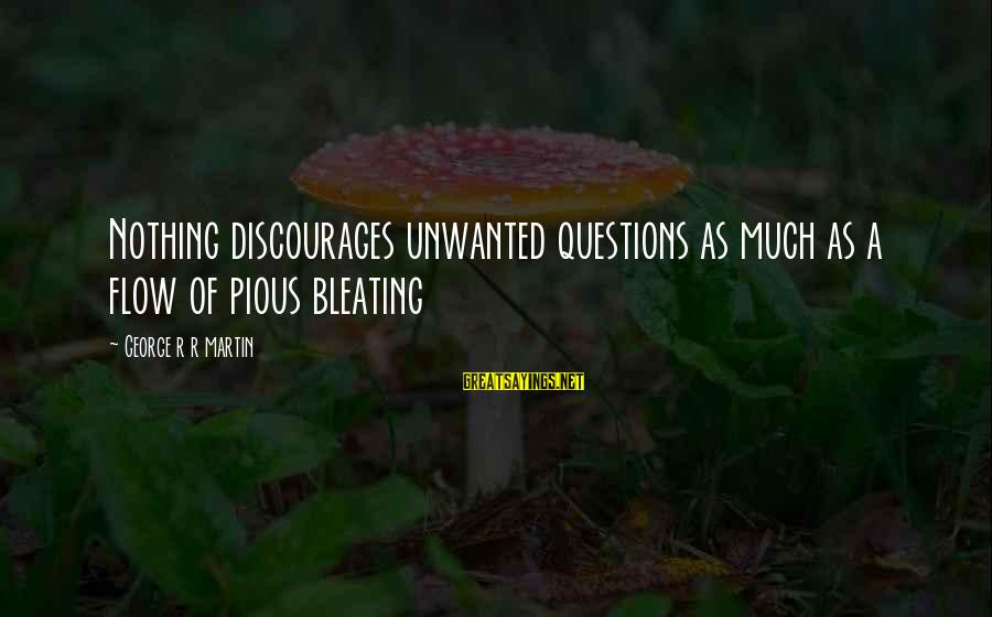 Bleating Sayings By George R R Martin: Nothing discourages unwanted questions as much as a flow of pious bleating