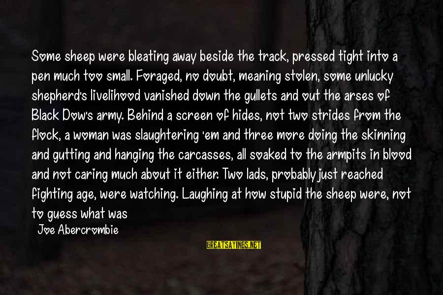 Bleating Sayings By Joe Abercrombie: Some sheep were bleating away beside the track, pressed tight into a pen much too