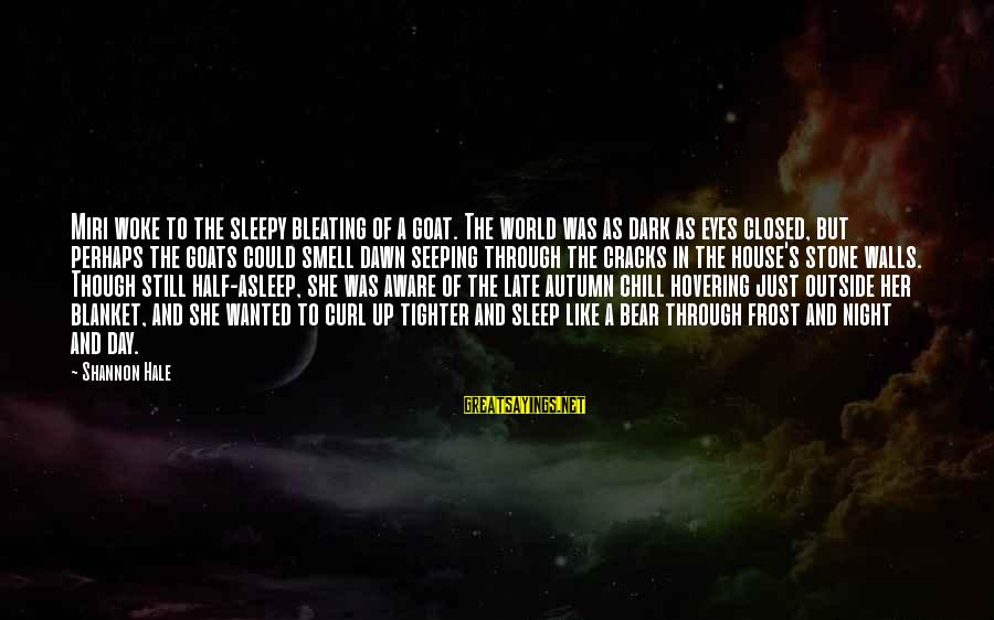Bleating Sayings By Shannon Hale: Miri woke to the sleepy bleating of a goat. The world was as dark as