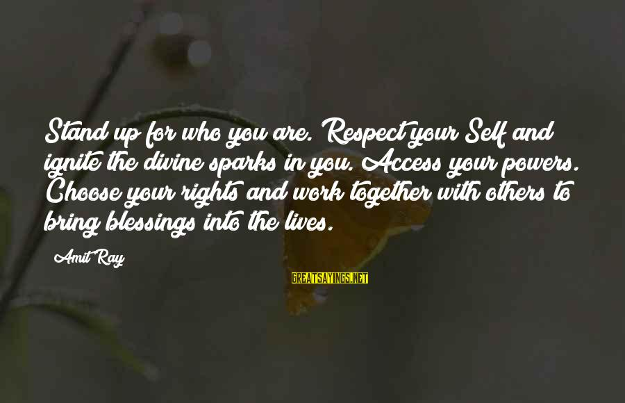 Blessing In Work Sayings By Amit Ray: Stand up for who you are. Respect your Self and ignite the divine sparks in