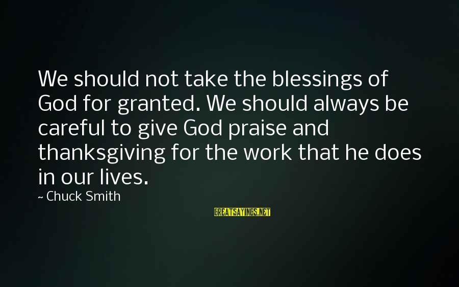 Blessing In Work Sayings By Chuck Smith: We should not take the blessings of God for granted. We should always be careful