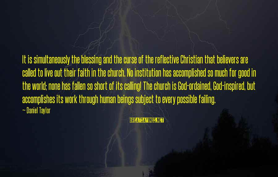Blessing In Work Sayings By Daniel Taylor: It is simultaneously the blessing and the curse of the reflective Christian that believers are