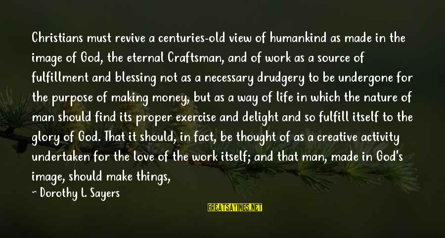 Blessing In Work Sayings By Dorothy L. Sayers: Christians must revive a centuries-old view of humankind as made in the image of God,