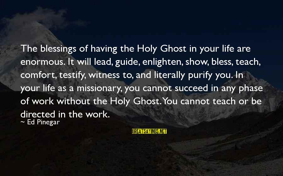 Blessing In Work Sayings By Ed Pinegar: The blessings of having the Holy Ghost in your life are enormous. It will lead,