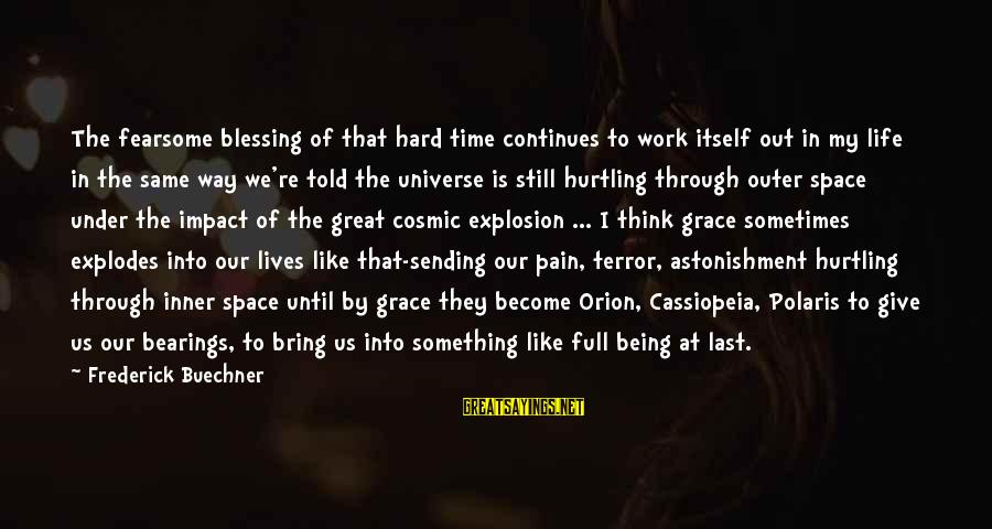 Blessing In Work Sayings By Frederick Buechner: The fearsome blessing of that hard time continues to work itself out in my life
